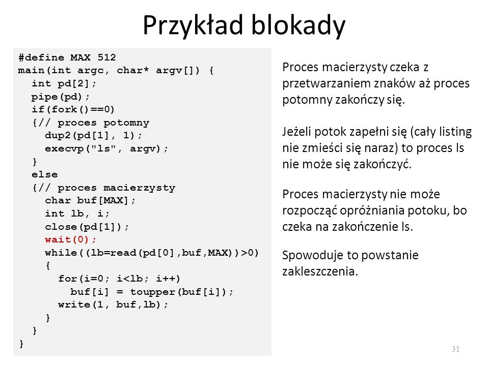 Przykład blokady #define MAX 512. main(int argc, char* argv[]) { int pd[2]; pipe(pd); if(fork()==0)